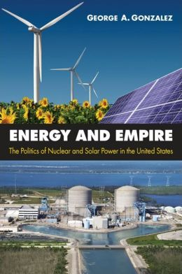 Energy and Empire: The Politics of Nuclear and Solar Power in the United States