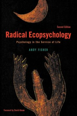Radical Ecopsychology, Second Edition: Psychology in the Service of Life