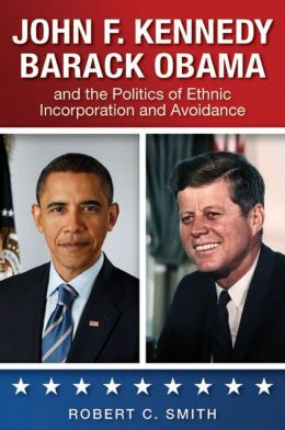 John F. Kennedy, Barack Obama, and the Politics of Ethnic Incorporation and Avoidance