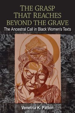 The Grasp That Reaches beyond the Grave: The Ancestral Call in Black Women's Texts