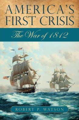 America's First Crisis: The War of 1812
