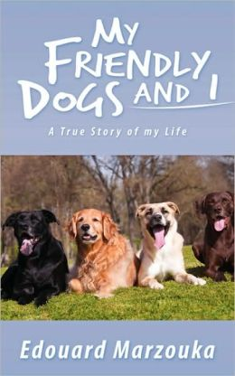 My Friendly Dogs and I: A True Story of my Life