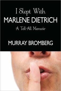 I Slept with Marlene Dietrich: A Tell-All Memoir