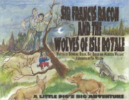 Sir Francis Bacon and the Wolves of Isle Royale: A Little Pig's Big Adventure