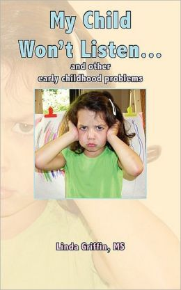 My Child Won't Listen...: And Other Early Childhood Problems