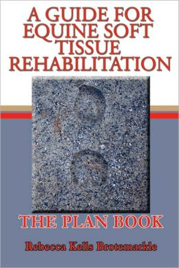 A Guide for Equine Soft Tissue Rehabilitation: The Plan Book