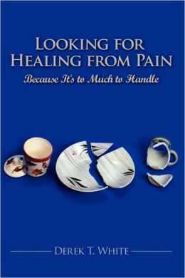 Looking for Healing from Pain: Because It's to Much to Handle