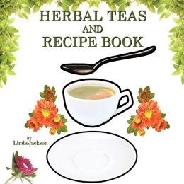 Herbal Teas And Recipe Book