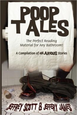 Poop Tales: The Perfect Reading Material for Any Bathroom a Compilation of Hilarious Stories