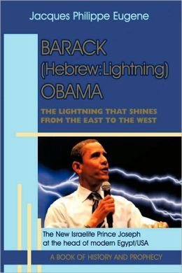 Barack (Hebrew: Lightning) Obama: The Lightning That Shines from the East to the West and His Significance for the World, Especially f