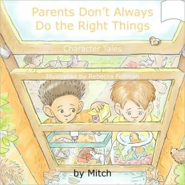 Parents Don'T Always Do The Right Things