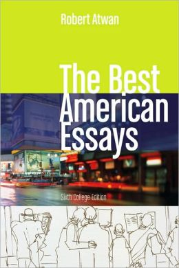 the best american essays robert atwan 6th edition The best american essays 6th (sixth) edition text only [robert (robert atwan)  atwan] on amazoncom free shipping on qualifying offers.