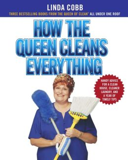 How the Queen Cleans Everything: Handy Advice for a Clean House, Cleaner Laundry, a