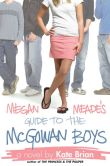 Book Cover Image. Title: Megan Meade's Guide to the McGowan Boys, Author: Kate Brian
