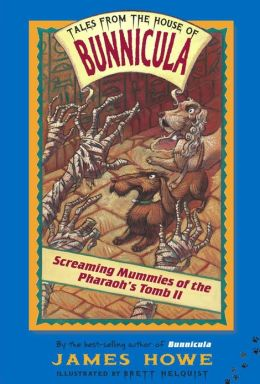 Screaming Mummies of the Pharoah's Tomb II (Tales from the House of Bunnicula Series)