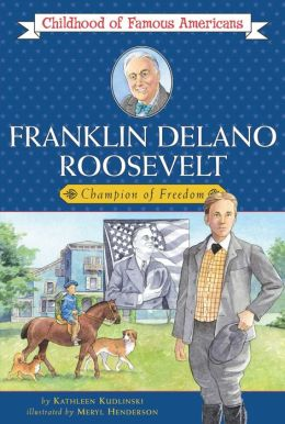 Franklin Delano Roosevelt: Champion of Freedom (Childhood of Famous Americans Series)