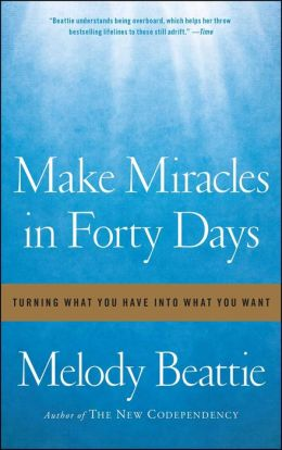 Make Miracles in Forty Days: Turning What You Have into What You Want