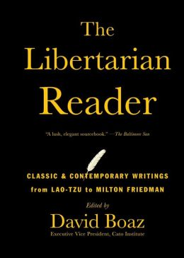 The Libertarian Reader: Classic and Contemporary Writings from Lao-Tzu to Milton Friedman