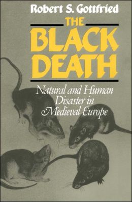 The Black Death: Natural and Human Disaster in Medieval Europe Robert S. Gottfried