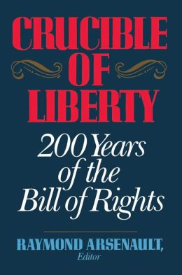 Crucible of Liberty: 200 Years of the Bill of Rights