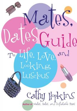 Mates, Dates Guide to Life, Love, and Looking Luscious (Mates, Dates Series)
