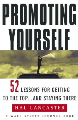 Promoting Yourself: 52 Lessons for Getting to the Top . . . and Stayin