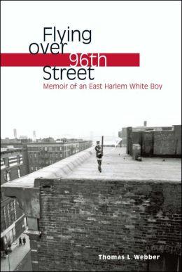 Flying over 96th Street: Memoir of an East Harlem White Boy
