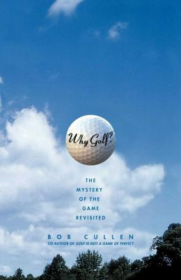 Why Golf?: The Mystery of the Game Revisited