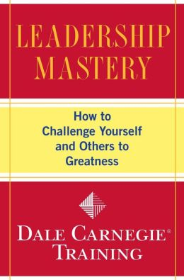 Leadership Mastery: How to Challenge Yourself and Others to Greatness