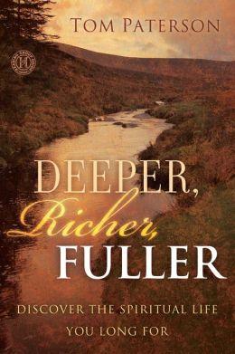 Deeper, Richer, Fuller: Discover the Spiritual Life You Long For