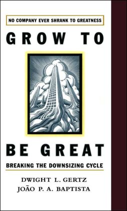 Grow to Be Great: Breaking the Downsizing Cycle