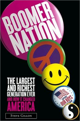 Boomer Nation: The Largest and Richest Generation Ever and How It Changed America