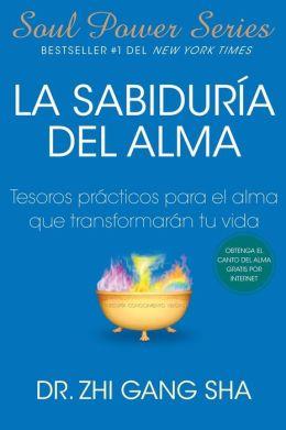 La Sabiduria del alma (Soul Wisdom): Tesoros practicos para el alma que transformaran su vida