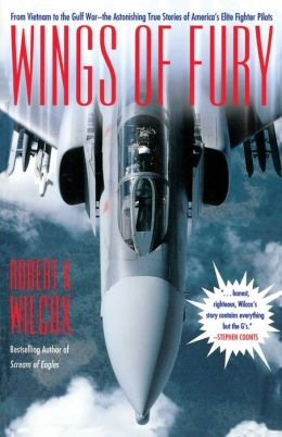 Wings of Fury: From Vietnam to the Gulf War the Astonishing True