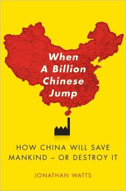 When A Billion Chinese Jump: How China Will Save Mankind -- Or Destroy It