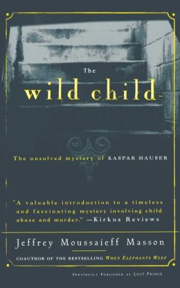 The Wild Child: The Unsolved Mystery of Kaspar Hauser
