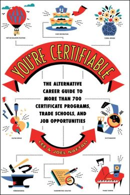 You're Certifiable: The Alternative Career Guide to More Than 700 Cert