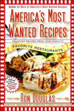 America's Most Wanted Recipes: Delicious Recipes from Your Family's Favorite Restaurants