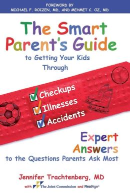 The Smart Parent's Guide To Getting Your Kids Through Checkups, Illnesses, and Accidents