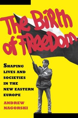 Birth of Freedom: Shaping Lives and Societies in the New Easter Euro