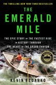 Book Cover Image. Title: The Emerald Mile:  The Epic Story of the Fastest Ride in History Though the Heart of the Grand Canyon, Author: Kevin Fedarko