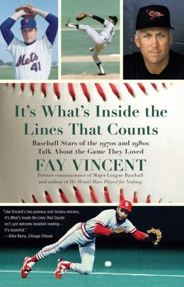It's What's Inside the Lines That Counts: Baseball Stars of the 1970s and 1980s Talk About the Game They Loved