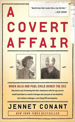 A Covert Affair: When Julia and Paul Child joined the OSS they had no way of knowing that their adventures with the spy service would lead them into a world of intrigue and, because of one idealistic but reckless colleague, a terrifying FBI investigatio