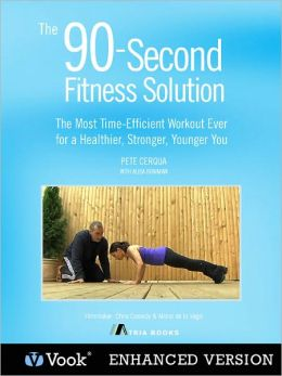 The 90-Second Fitness Solution: The Most Time-Efficient Workout Ever for a Healthier, Stronger, Younger You (Enhanced Edition)