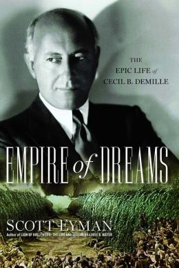 Empire of Dreams: The Epic Life of Cecil B. DeMille
