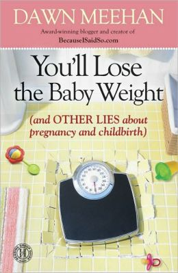 You'll Lose the Baby Weight: (And Other Lies about Pregnancy and Childbirth)