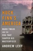 Book Cover Image. Title: Huck Finn's America:  Mark Twain and the Era That Shaped His Masterpiece, Author: Andrew Levy