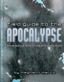 Field Guide to the Apocalypse: Movie Survival Skills for the End of the World