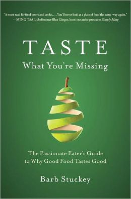 Taste What You're Missing: The Passionate Eater's Guide to Getting More from Every Bite