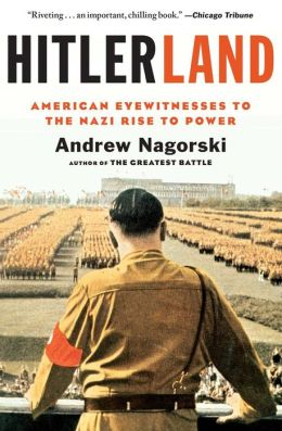 Hitlerland: American Eyewitnesses to the Nazi Rise to Power